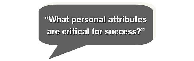 What personal attributes are critical for success?